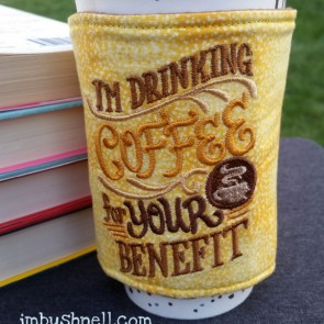 I'm drinking coffee for your benefit Cozy to Go cup wrap.